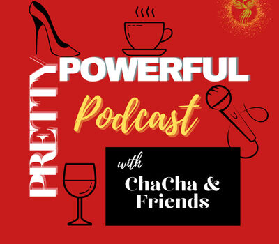Pretty Powerful Podcast with ChaCha and Friends